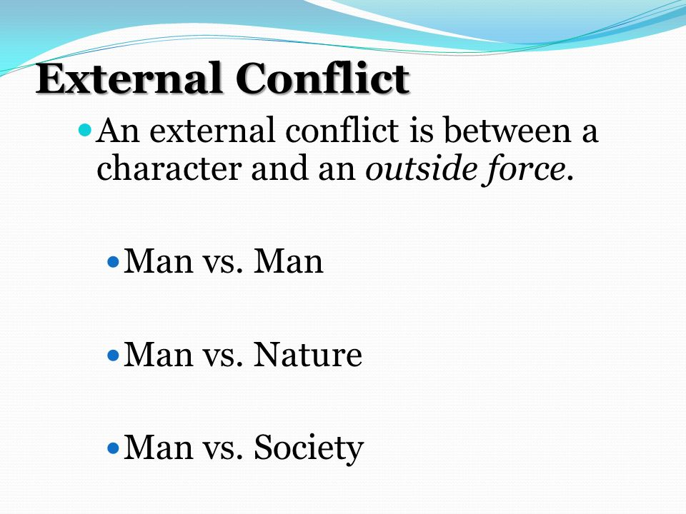 External Conflict An external conflict is between a character and an outside force. Man vs. Man. Man vs. Nature.