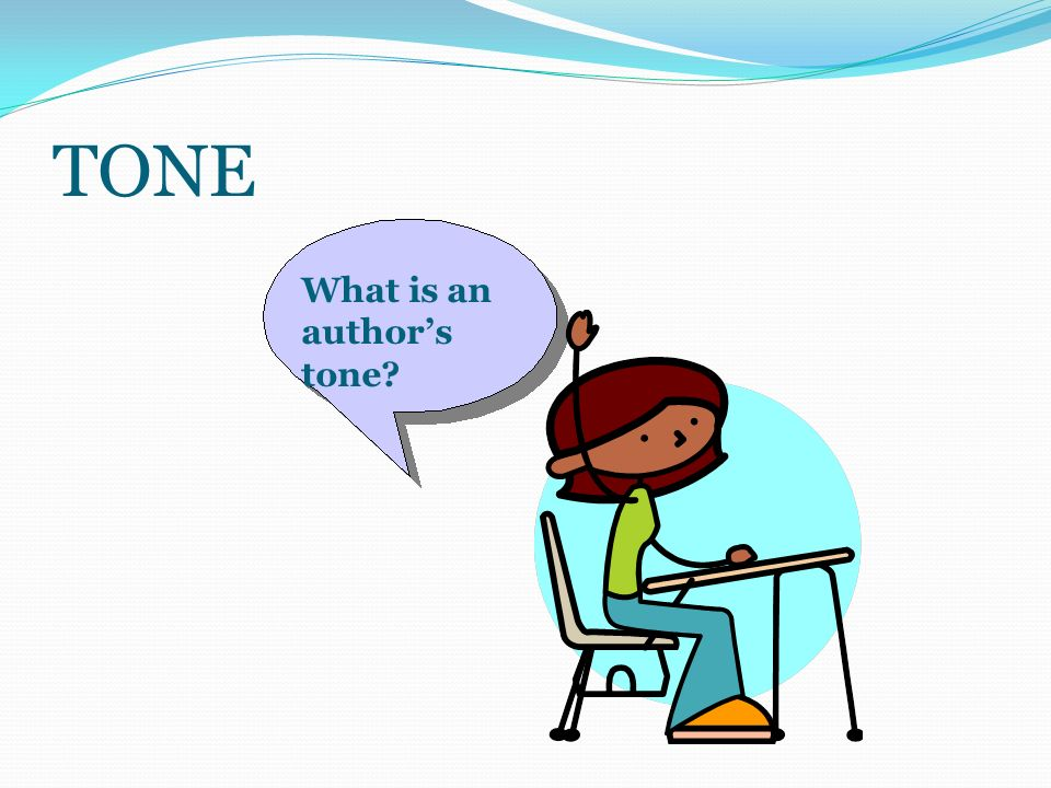 TONE What is an author's tone