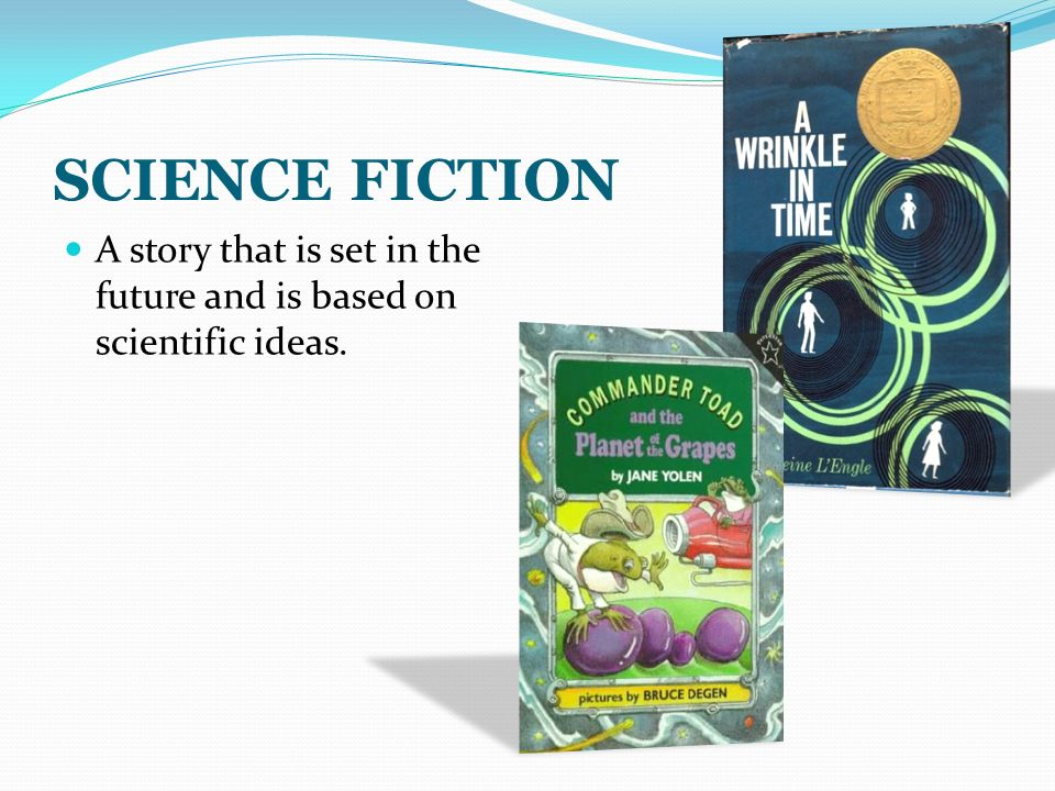 SCIENCE FICTION A story that is set in the future and is based on scientific ideas.