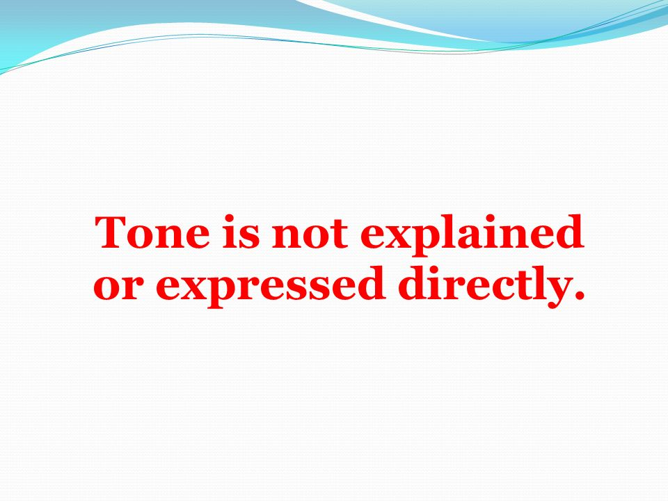 Tone is not explained or expressed directly.
