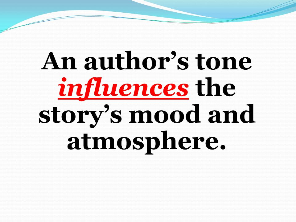 An author's tone influences the story's mood and atmosphere.