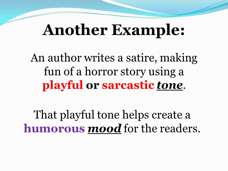 That playful tone helps create a humorous mood for the readers.