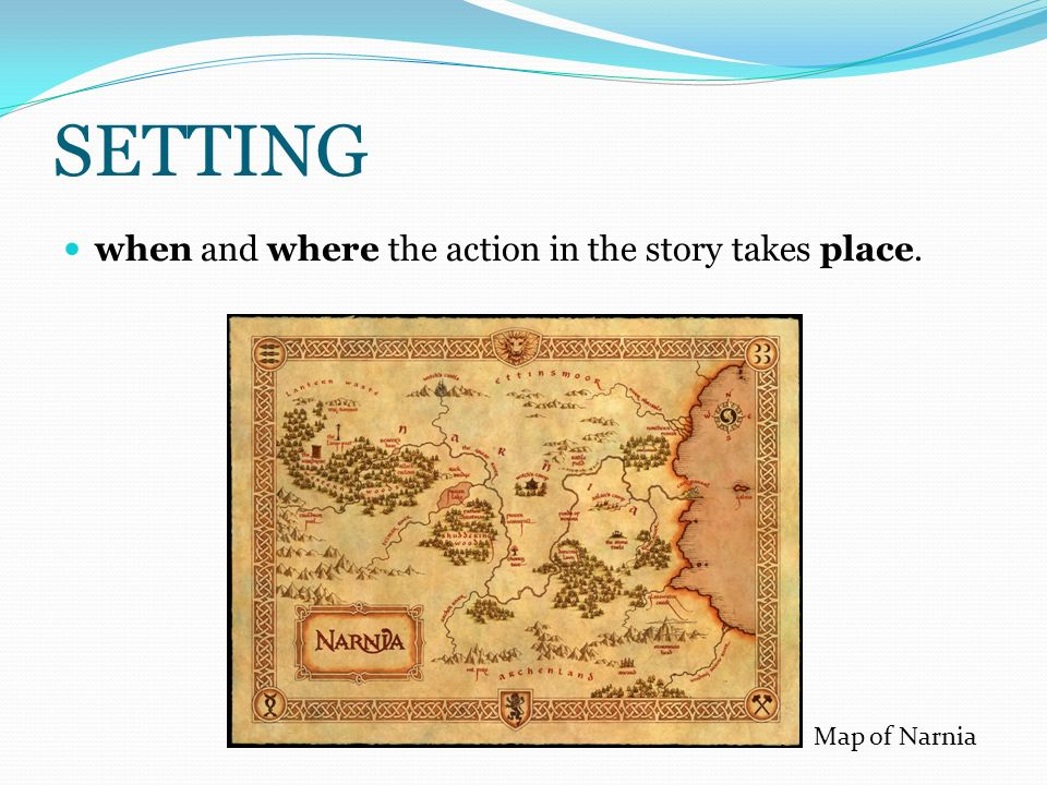 SETTING when and where the action in the story takes place.