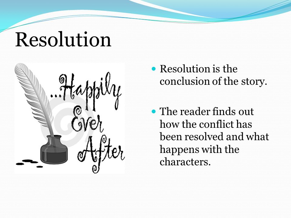 Resolution Resolution is the conclusion of the story.