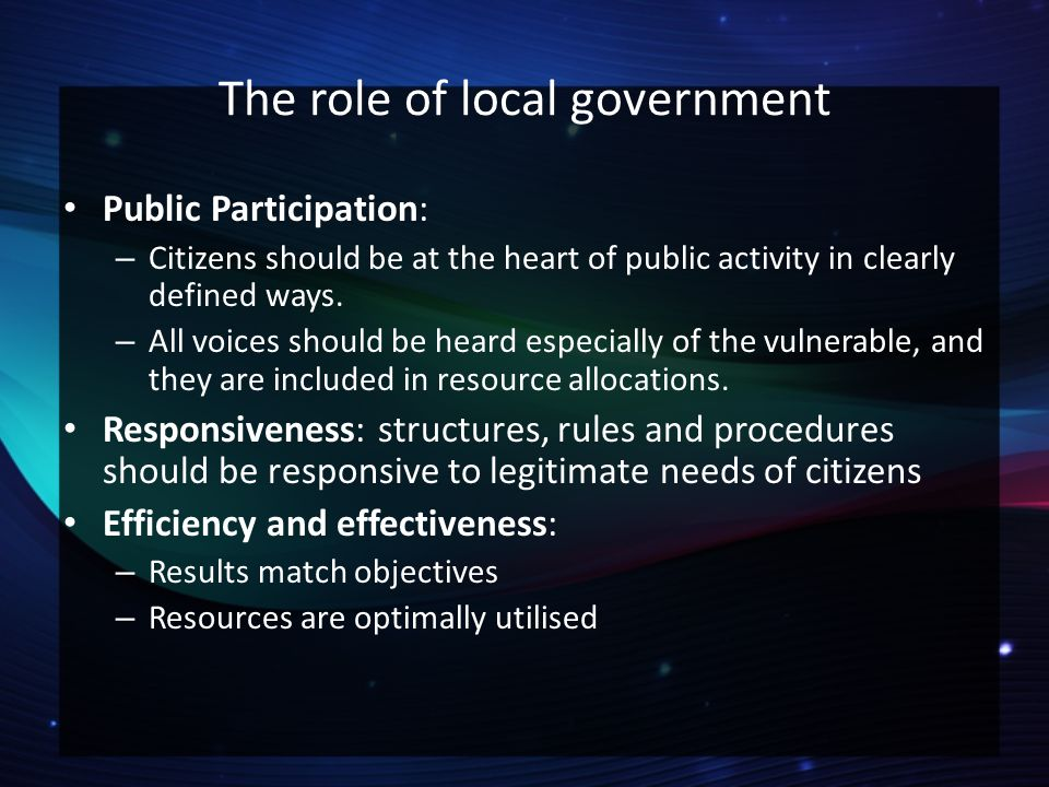 the role of local government The importance of the municipality's role, but those of the general public, the management team and hired consultants are equally critical the location established by the local government to be the centre of local economic development activity.
