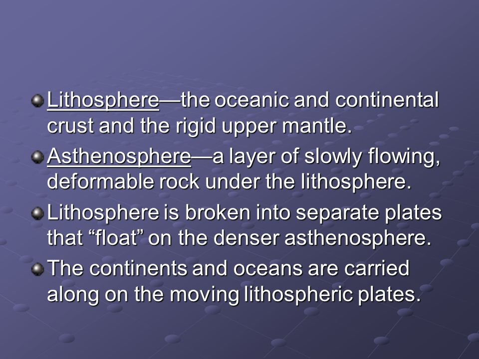 Lithosphere—the oceanic and continental crust and the rigid upper mantle.