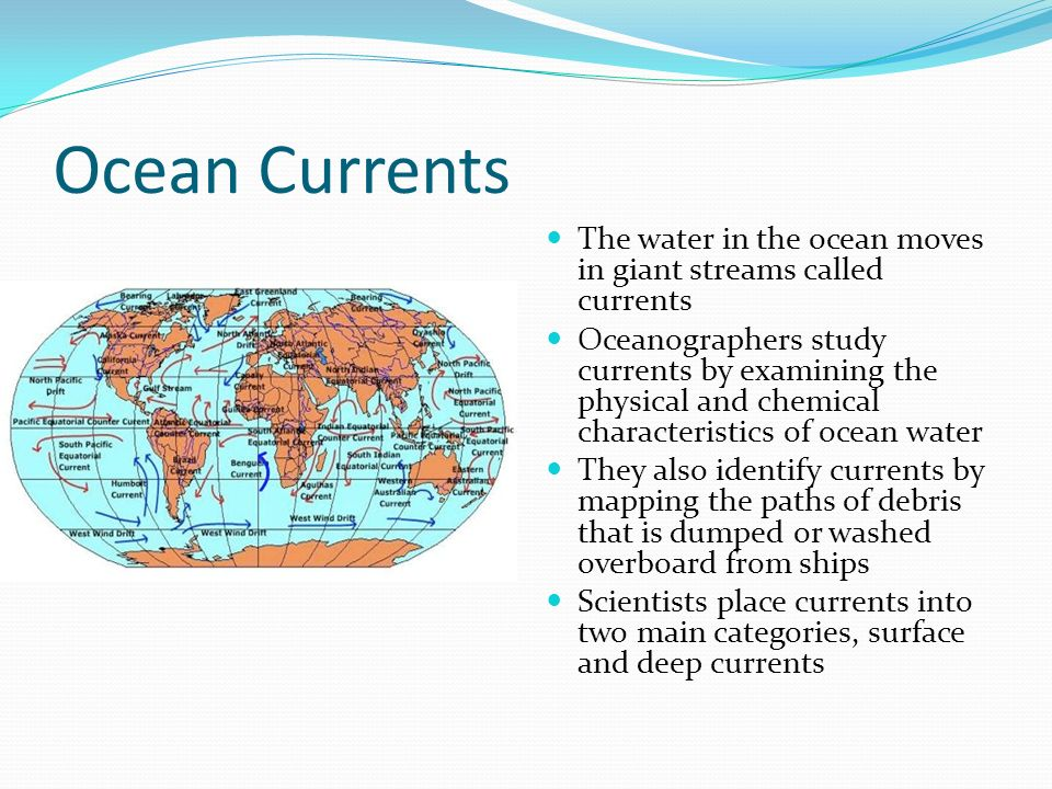 Ocean Currents The water in the ocean moves in giant streams called currents.