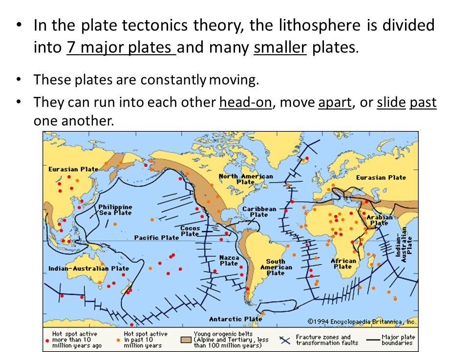 the plate tectonics theory Plate tectonics (from the late latin tectonicus, from the greek: τεκτονικός pertaining to building) is a scientific theory describing the large-scale motion of seven large plates and the movements of a larger number of smaller plates of the earth's lithosphere, since tectonic processes began on earth between 3 and 35 billion years ago.