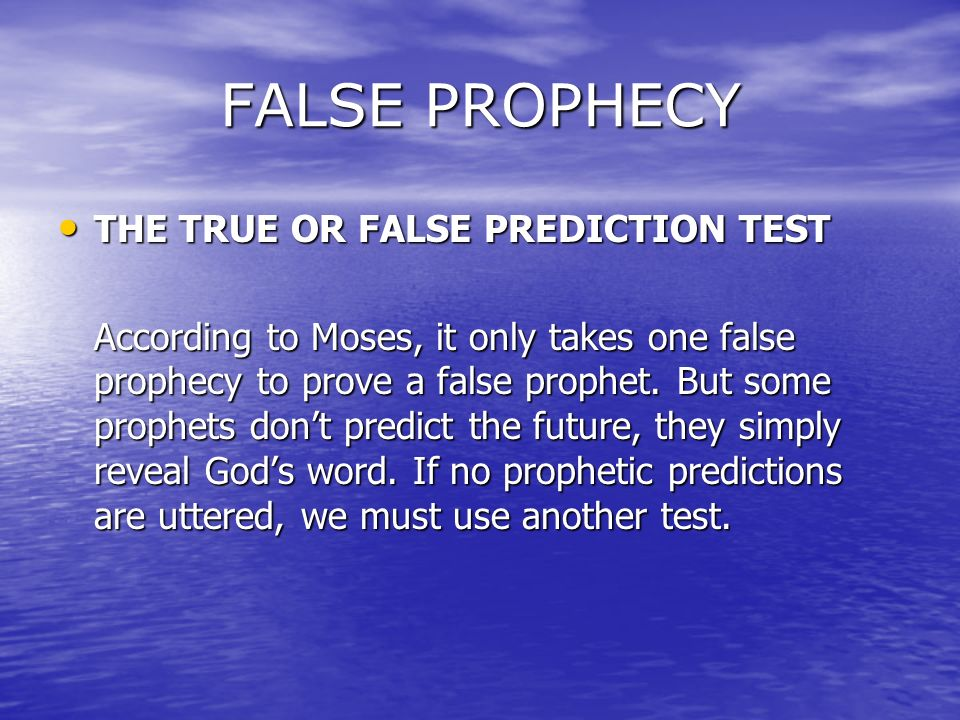 true and false prophecy essay Asking if the bible is true, means that we need to have some understanding of  truth  consequently, what is real is true, what is unreal is false  fulfill them,  meaning that jesus believed and trusted in the old testament law and  prophets.