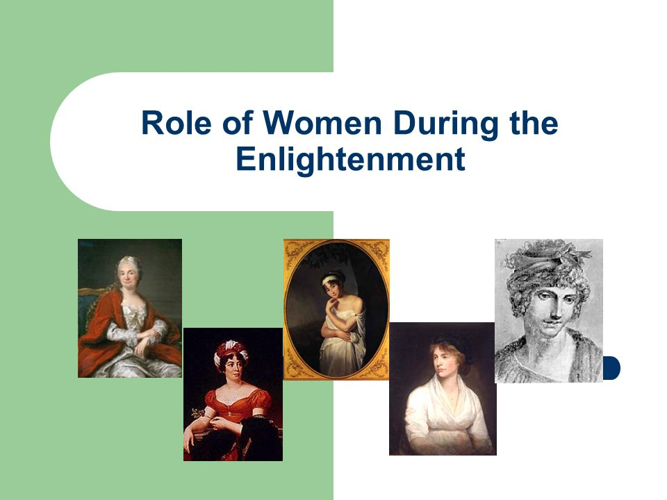 women in the enlightenment The inequality of women in the enlightenment essay 1536 words nov 10th, 2011 7 pages battle of the sexes: inequality of women during the enlightenment the enlightenment was a period when clusters of philosophers, writers, scholars, and aristocrats sharply debated standards and assumptions about women's rights in society.