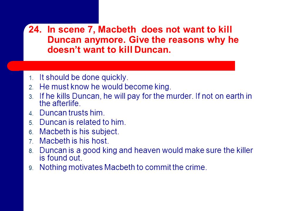 macbeth - why does macbeth kill duncan when he knows he should not? essay Macbeth fears that banquo's children will end up with the throne and he doesn't want that to happen why does macbeth hire murderers to kill banquo he is already guilty enough from killing duncan and doesn't want to have more guilt by killing his friend banquo.