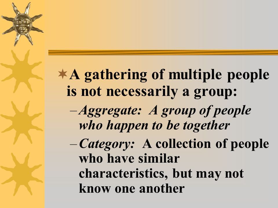 A gathering of multiple people is not necessarily a group: