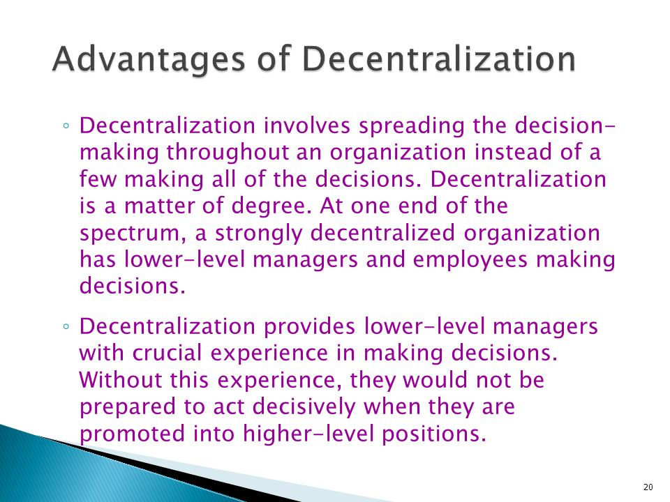 disadvantage of decentralization Another potential disadvantage of decentralization is that the organization may become fragmented units that once worked well together in your centralized structure.