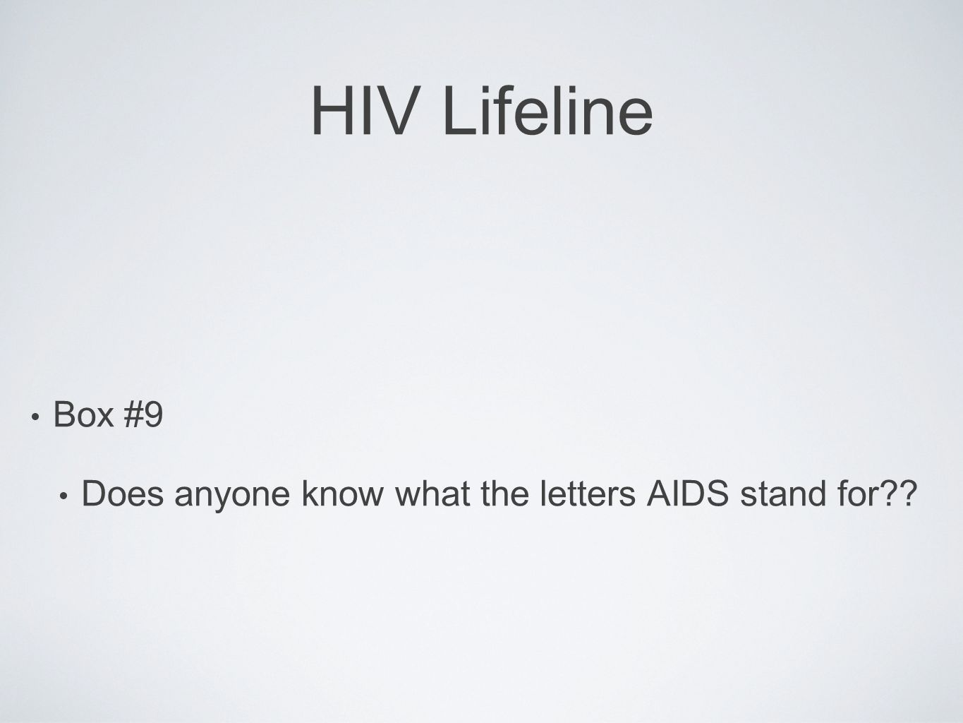 HIV Lifeline Box #9 Does anyone know what the letters AIDS stand for