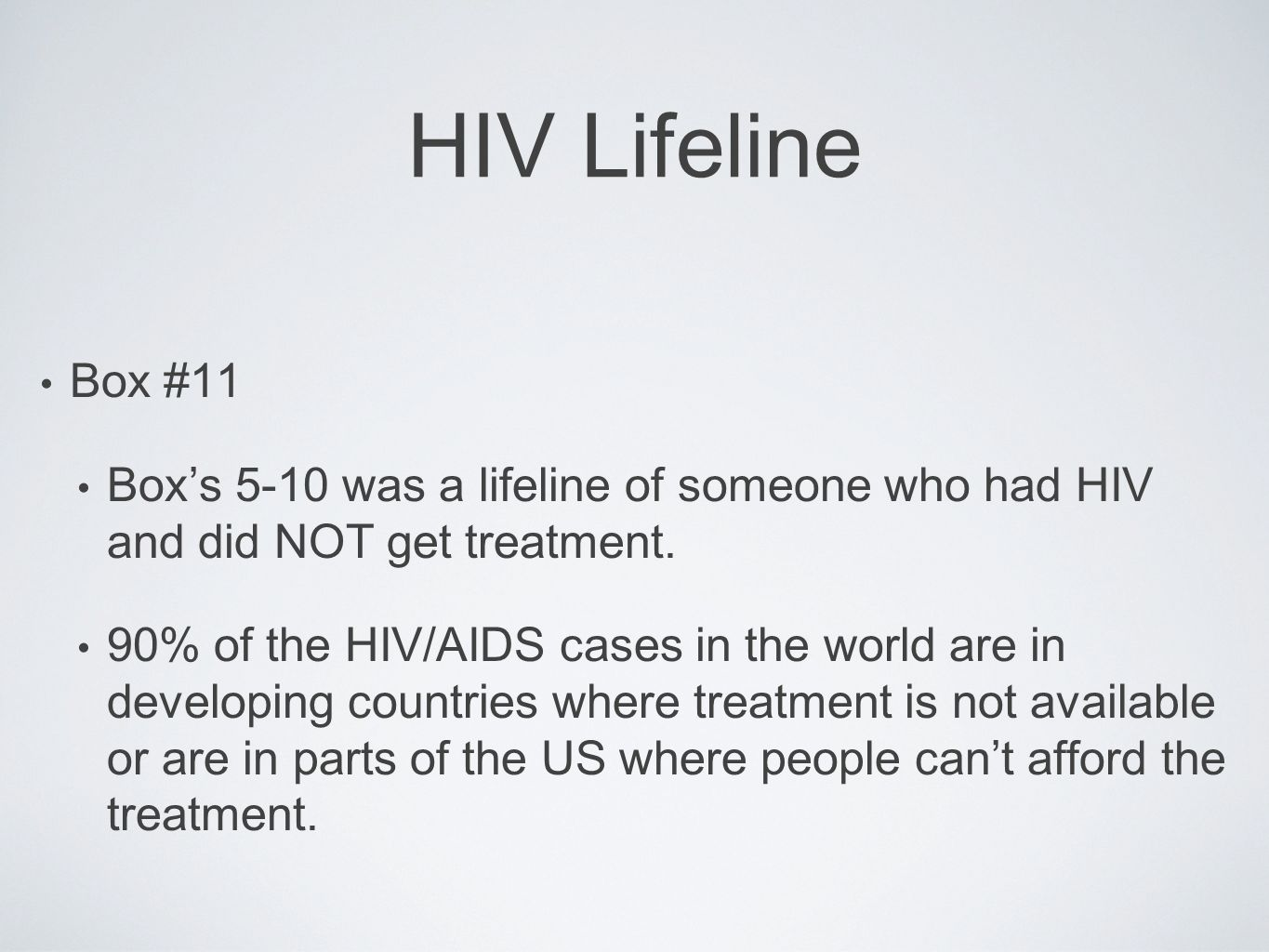 HIV Lifeline Box #11. Box's 5-10 was a lifeline of someone who had HIV and did NOT get treatment.