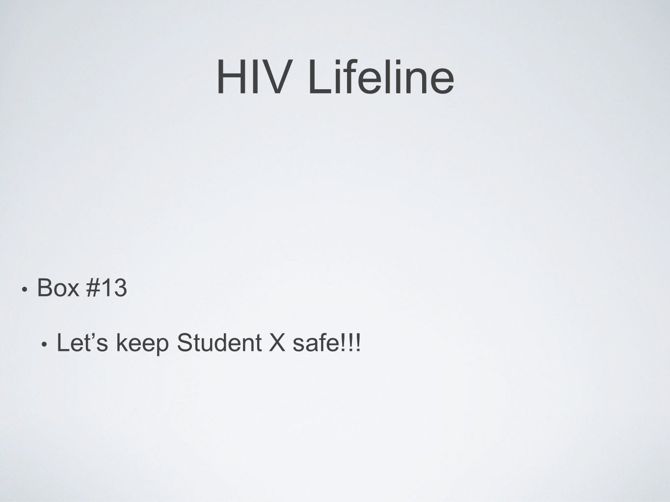 HIV Lifeline Box #13 Let's keep Student X safe!!!