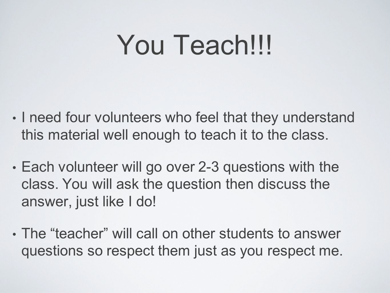 You Teach!!! I need four volunteers who feel that they understand this material well enough to teach it to the class.