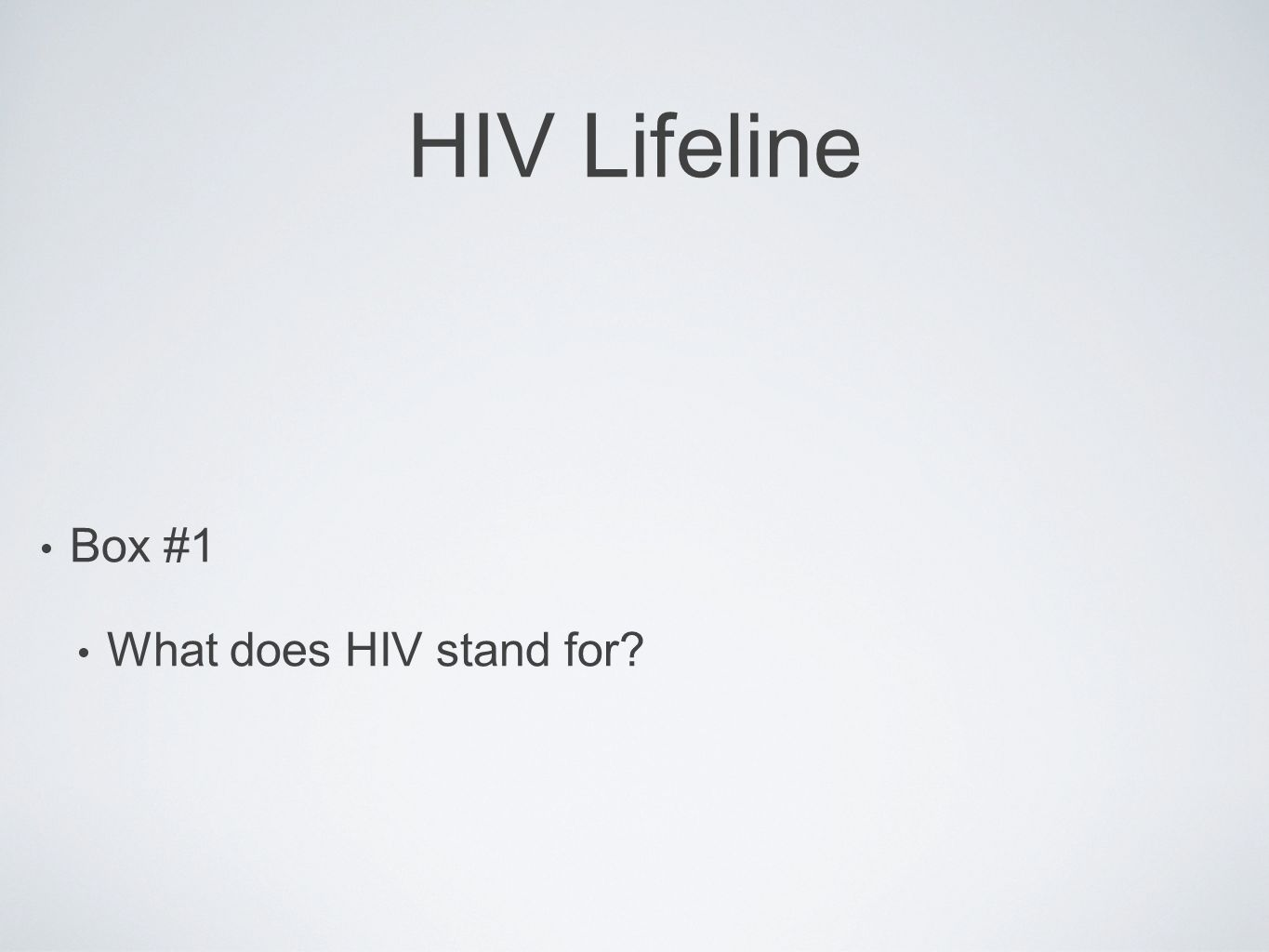 HIV Lifeline Box #1 What does HIV stand for