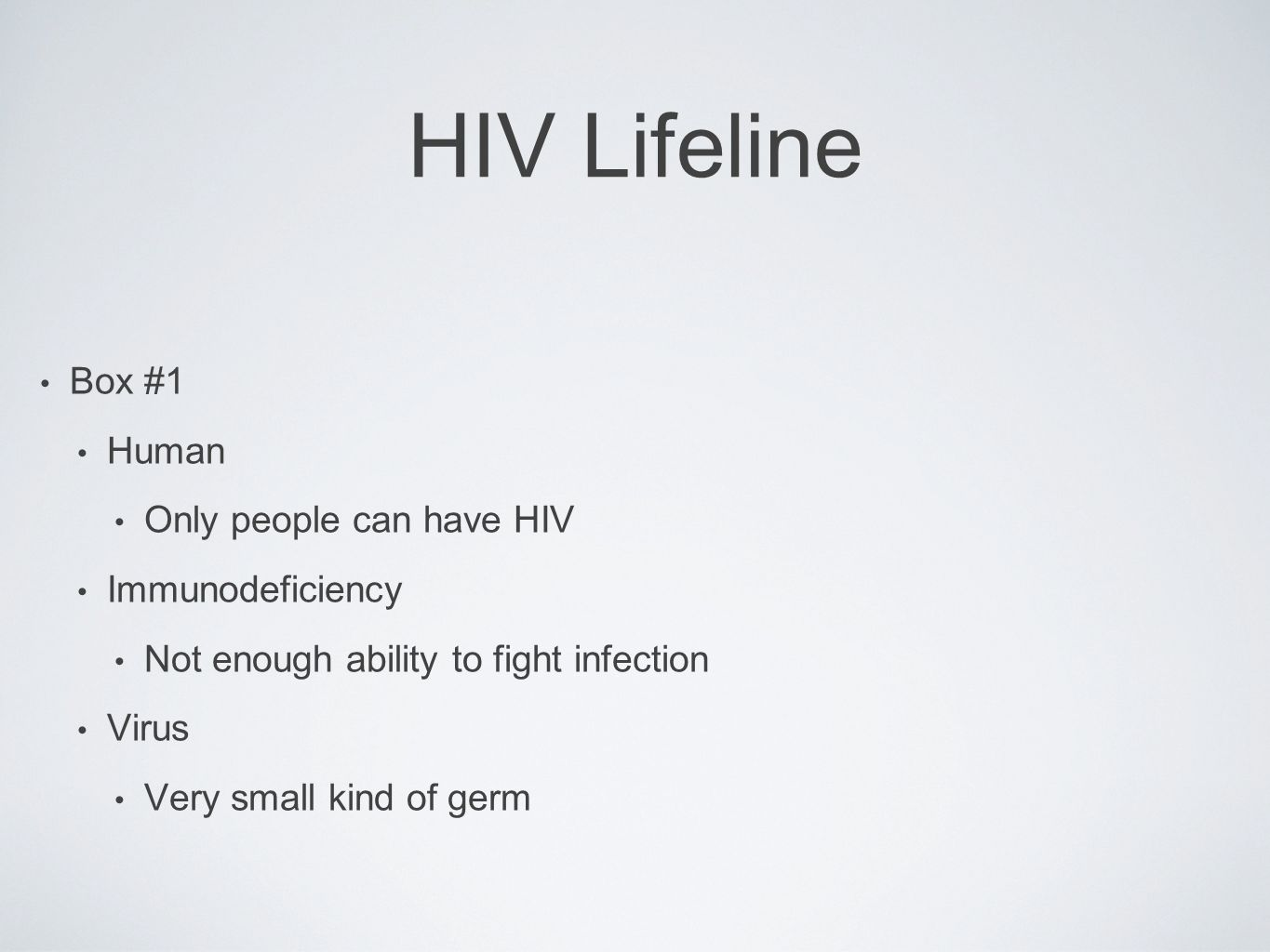 HIV Lifeline Box #1 Human Only people can have HIV Immunodeficiency