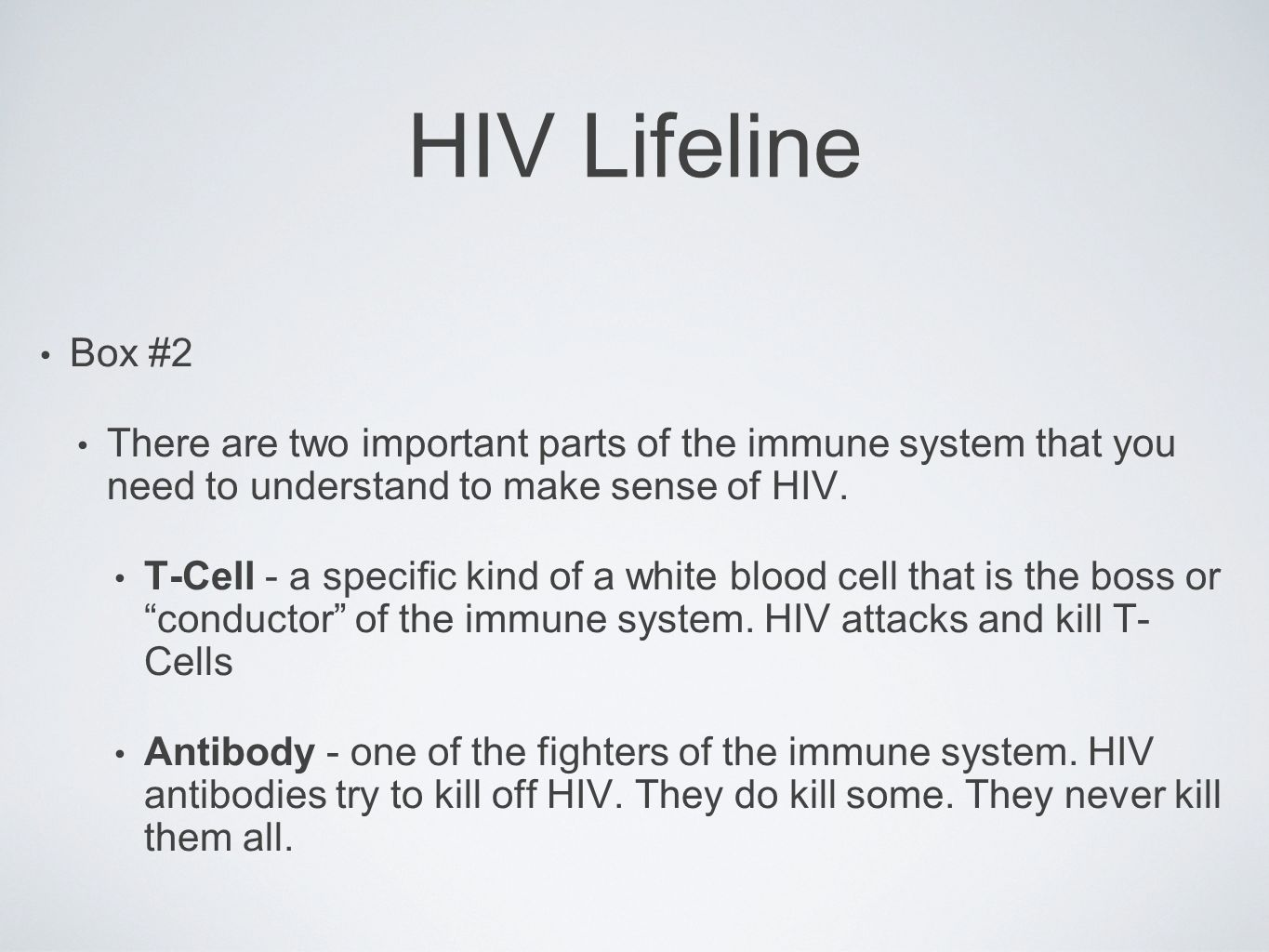 HIV Lifeline Box #2. There are two important parts of the immune system that you need to understand to make sense of HIV.