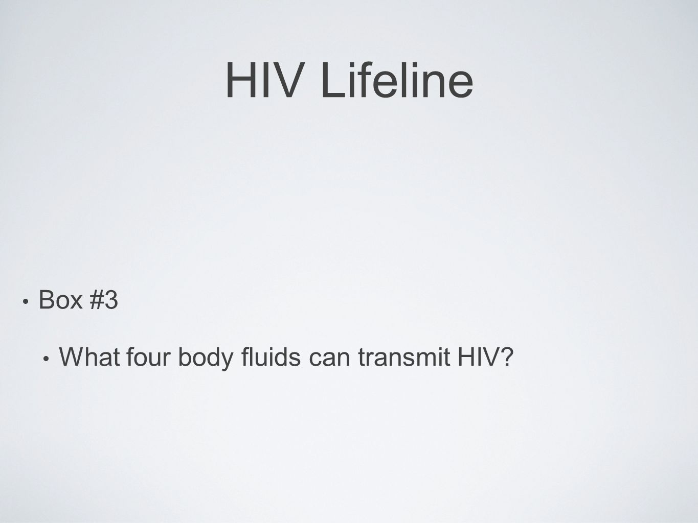 HIV Lifeline Box #3 What four body fluids can transmit HIV