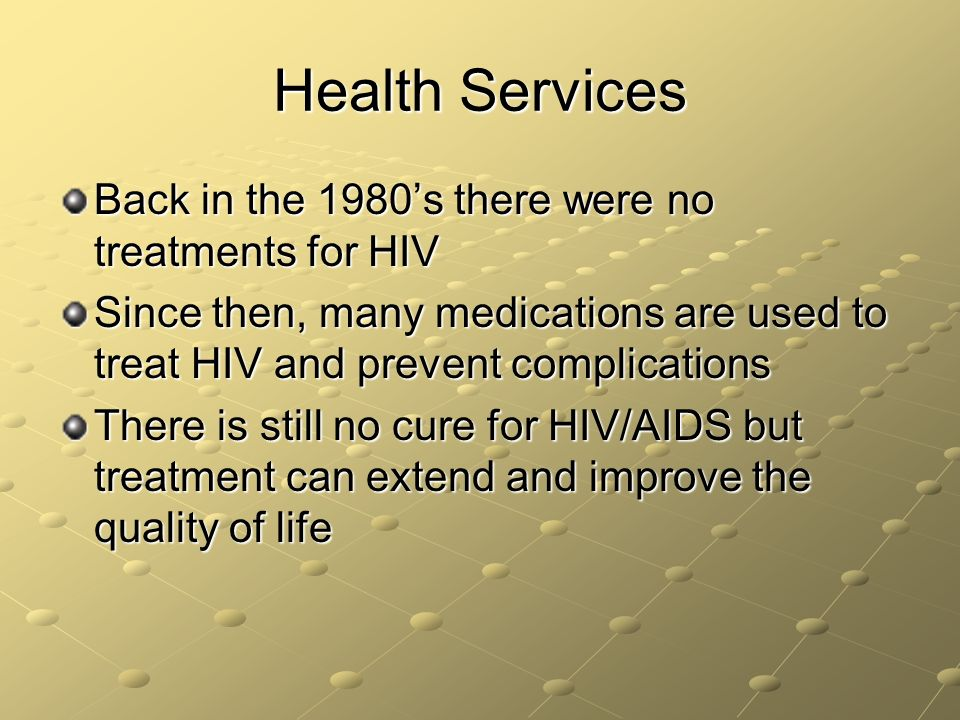 Health Services Back in the 1980's there were no treatments for HIV