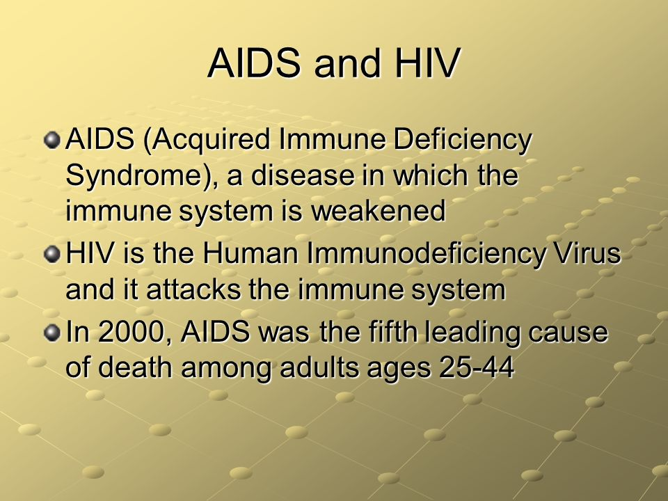 AIDS and HIV AIDS (Acquired Immune Deficiency Syndrome), a disease in which the immune system is weakened.