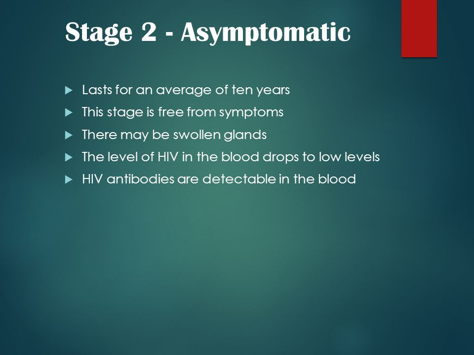 Stage 2 - Asymptomatic Lasts for an average of ten years