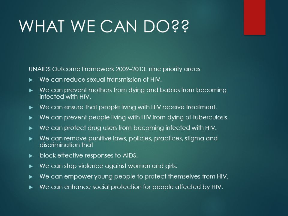 WHAT WE CAN DO UNAIDS Outcome Framework 2009–2013: nine priority areas. We can reduce sexual transmission of HIV.
