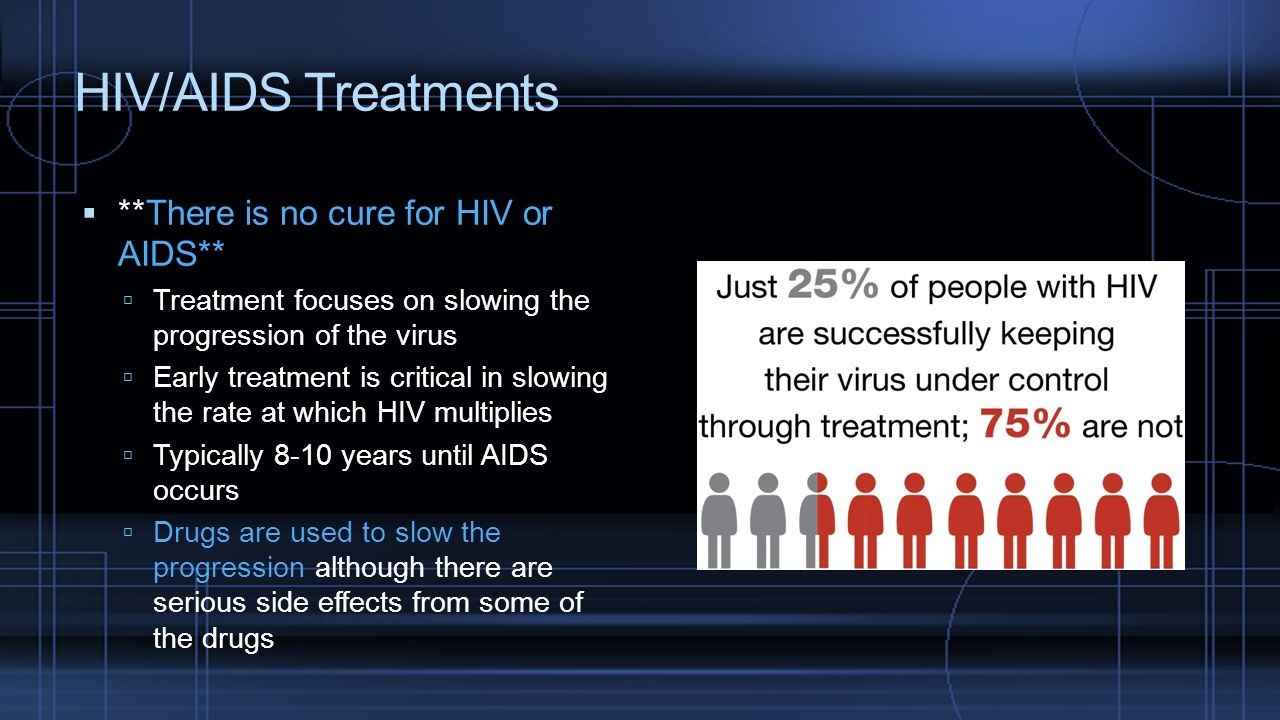 HIV/AIDS Treatments **There is no cure for HIV or AIDS**