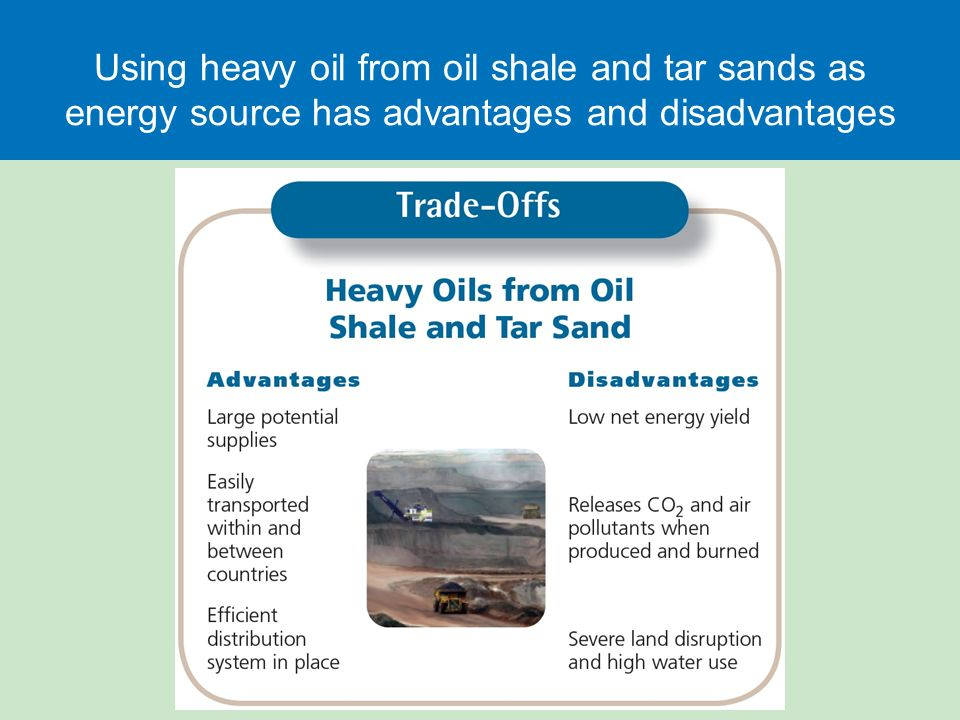 advantages and disadvantages of oil sands There is controversy about the development of oil sand regions in the canadian  province of alberta there are major concerns about pollution.