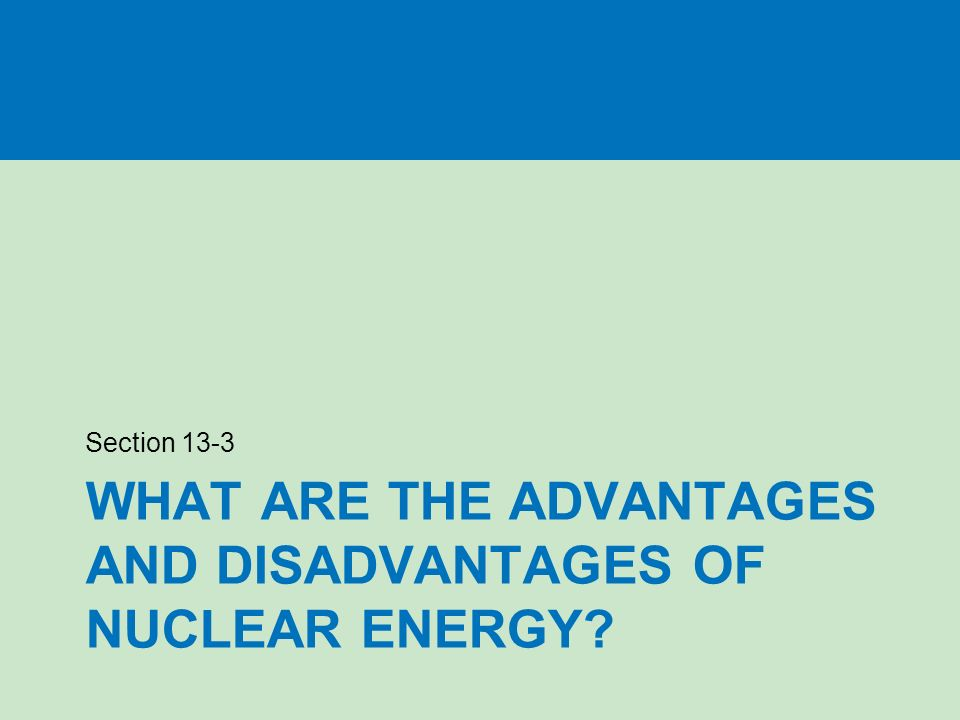 advantages disadvantages of nuclear energy Nuclear power is a controversial source of energy, having both unique  advantages and disadvantages energy is created through nuclear.