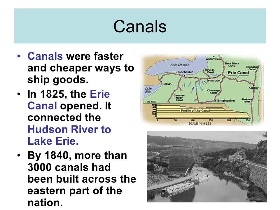 Canals Canals were faster and cheaper ways to ship goods.
