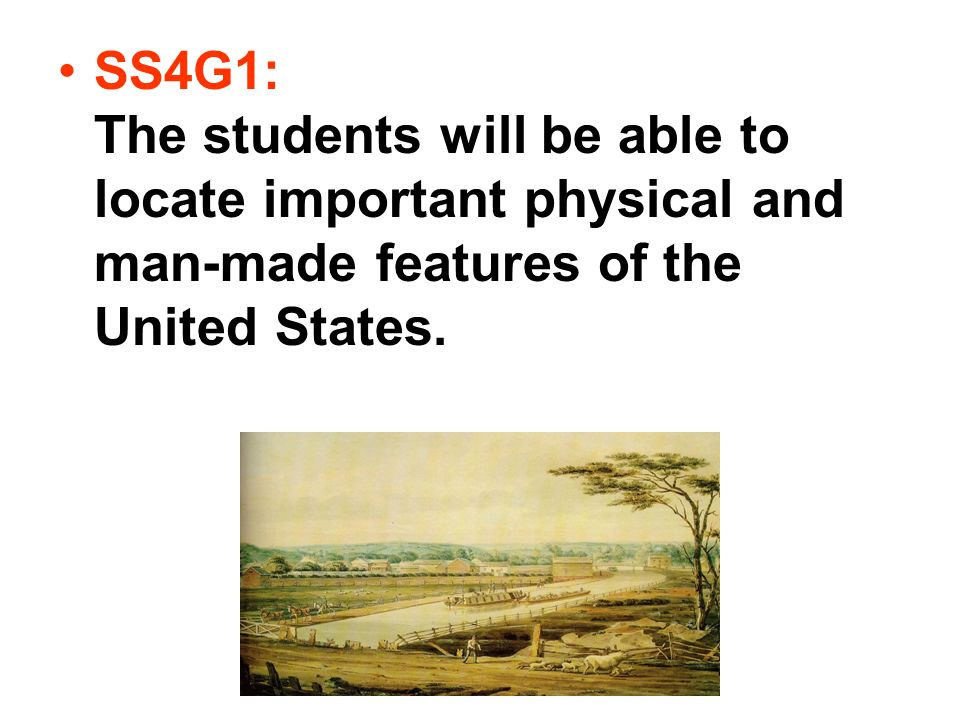 SS4G1: The students will be able to locate important physical and man-made features of the United States.