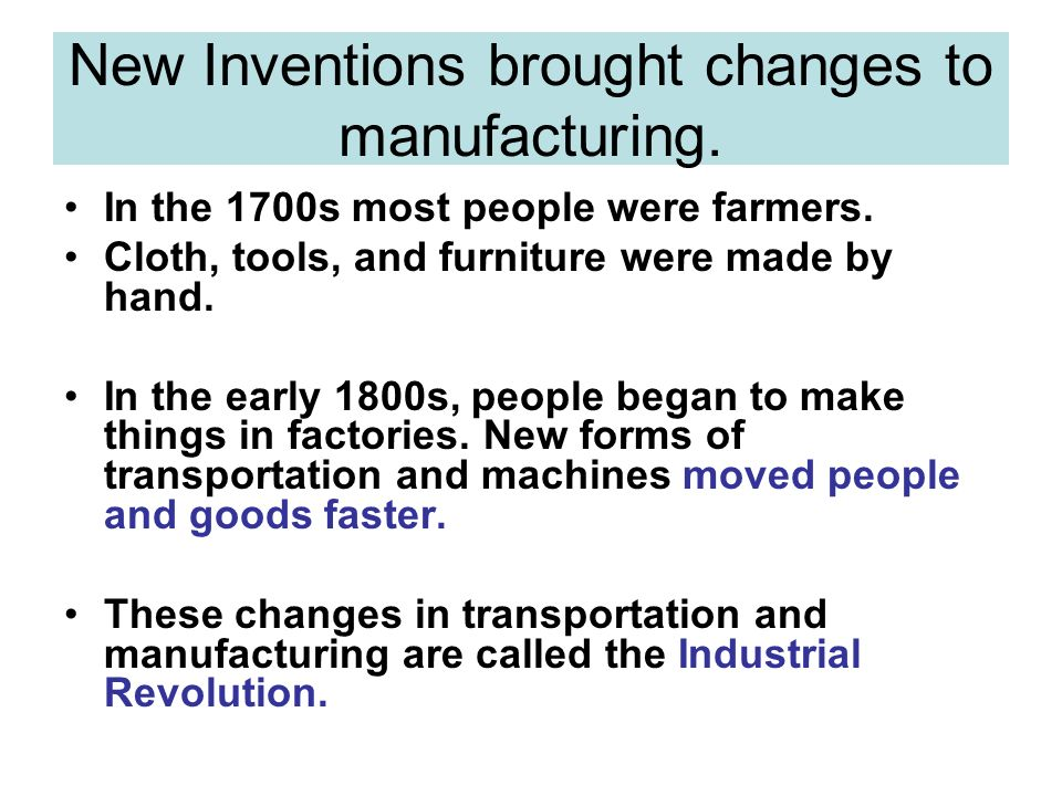 New Inventions brought changes to manufacturing.