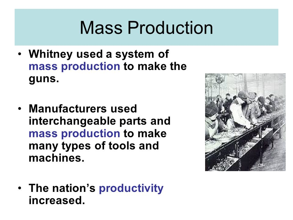 Mass Production Whitney used a system of mass production to make the guns.