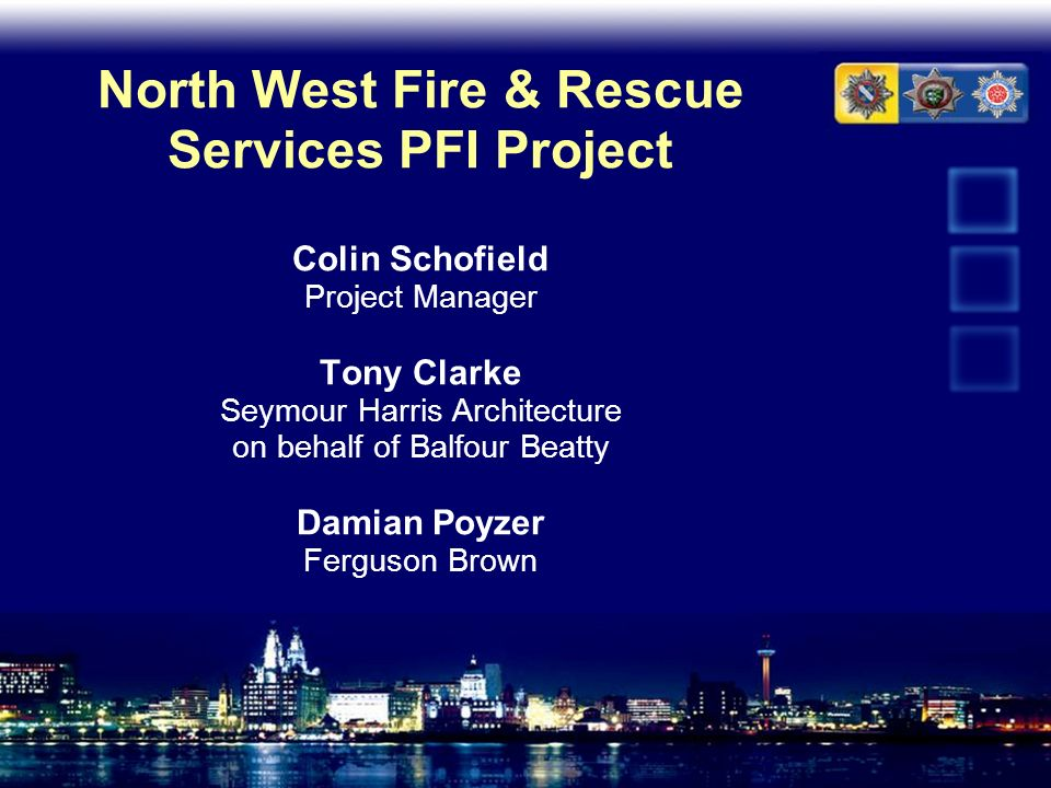 North West Fire & Rescue Services PFI Project Colin Schofield Project Manager Tony Clarke Seymour Harris Architecture on behalf of Balfour Beatty Damian Poyzer Ferguson Brown