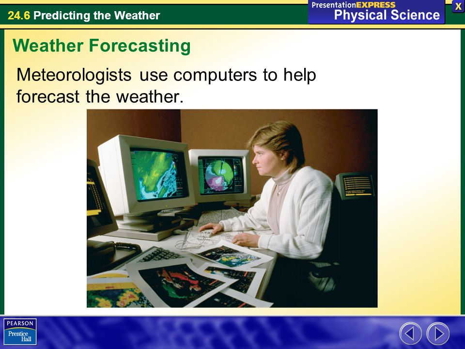 Weather Forecasting Meteorologists use computers to help forecast the weather.