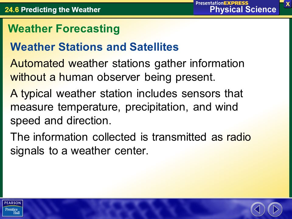Weather Forecasting Weather Stations and Satellites. Automated weather stations gather information without a human observer being present.