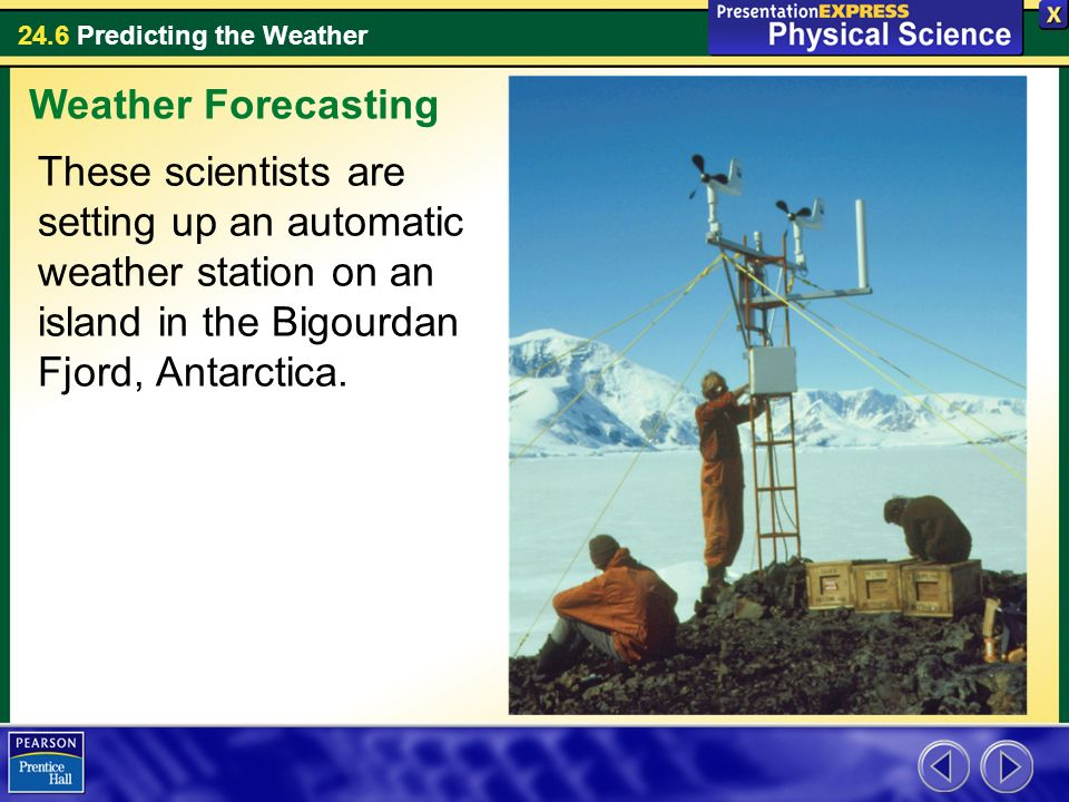 Weather Forecasting These scientists are setting up an automatic weather station on an island in the Bigourdan Fjord, Antarctica.