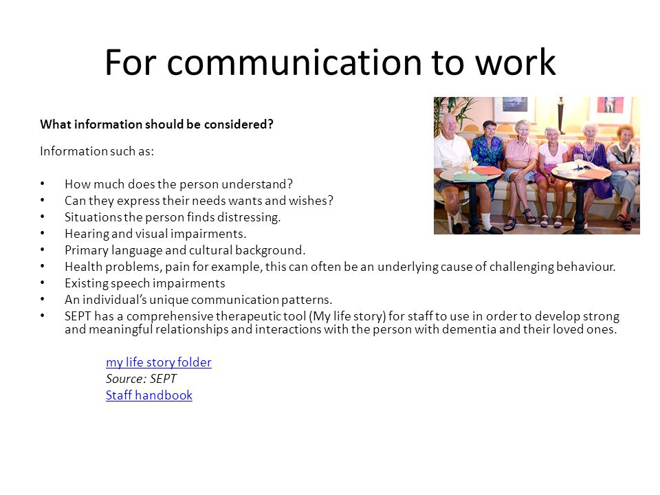 understand and enable interaction and communication with individuals who have dementia Describe the impact the behaviors of carers and others may have on an individual with dementia dem 312 title understand and enable interaction and communic.