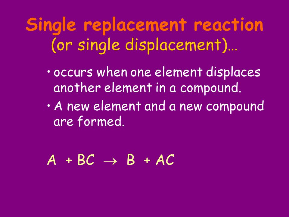 Single replacement reaction (or single displacement)…