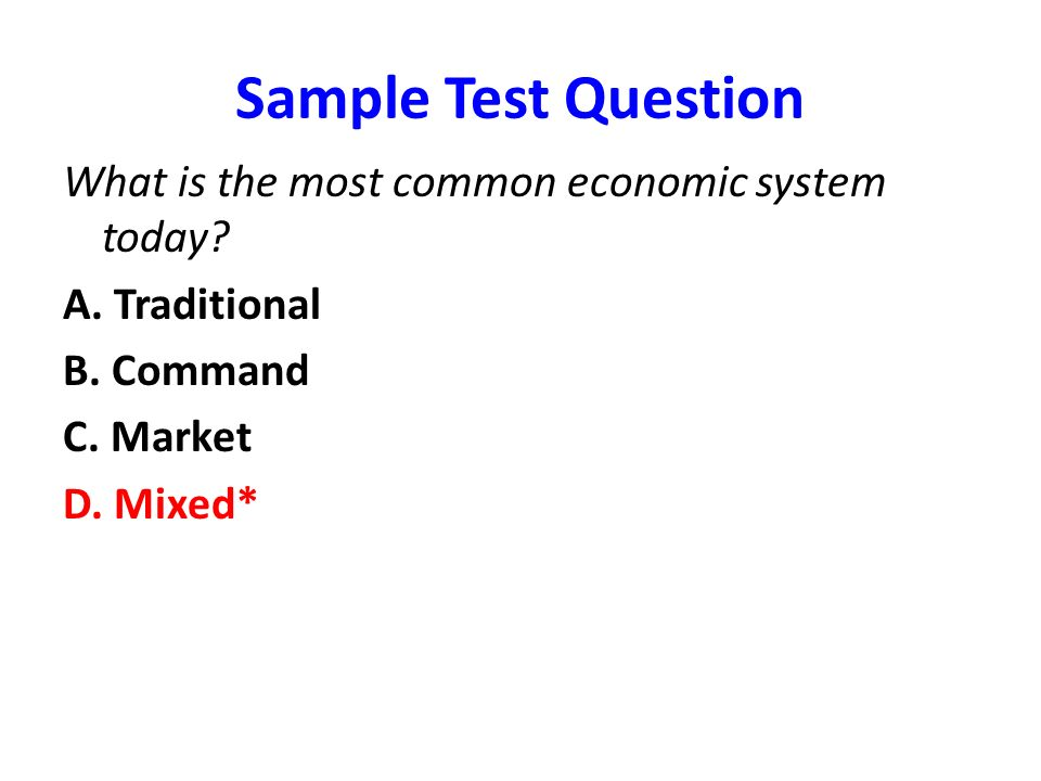 Sample Test Question What is the most common economic system today