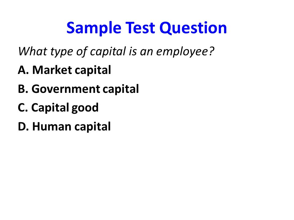 Sample Test Question What type of capital is an employee
