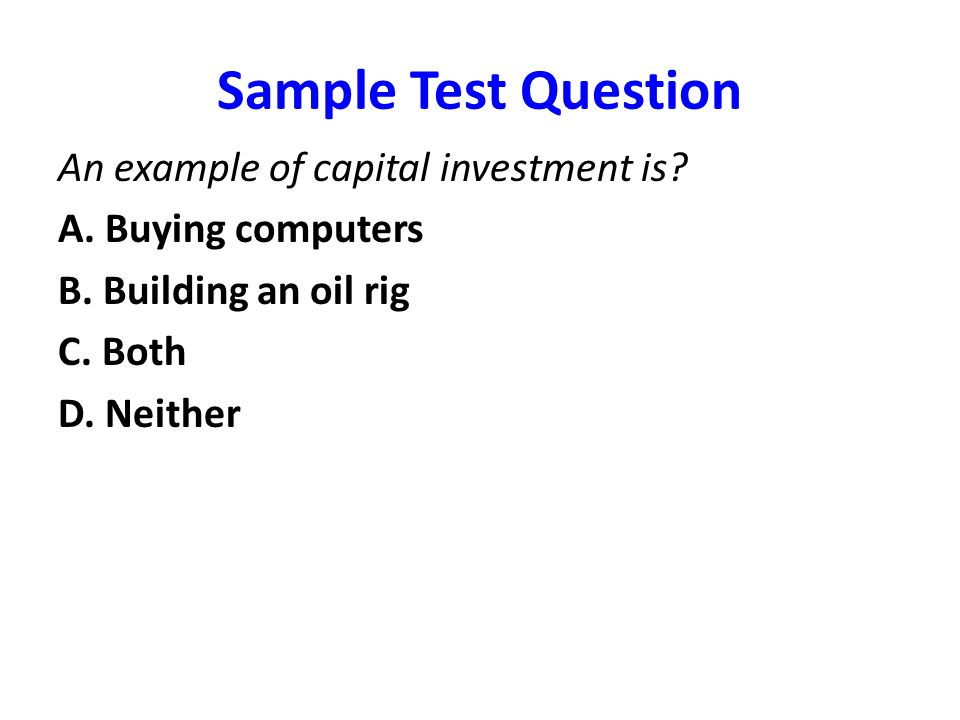 Sample Test Question An example of capital investment is