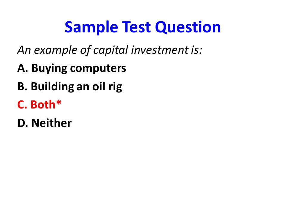 Sample Test Question An example of capital investment is:
