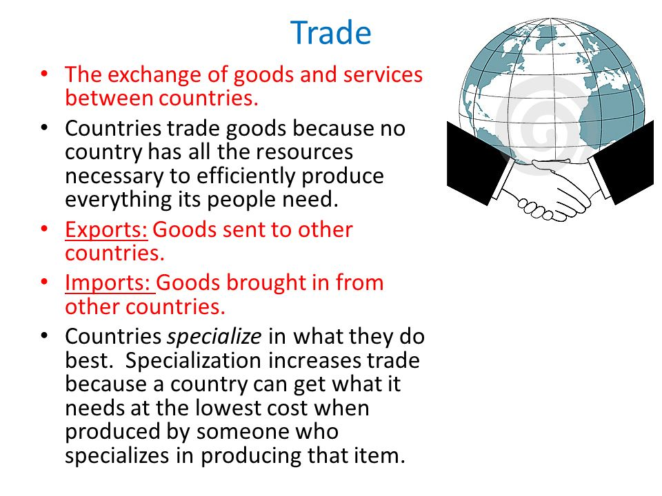 Trade The exchange of goods and services between countries.