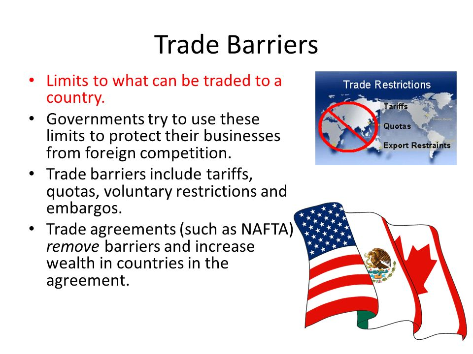 Trade Barriers Limits to what can be traded to a country.