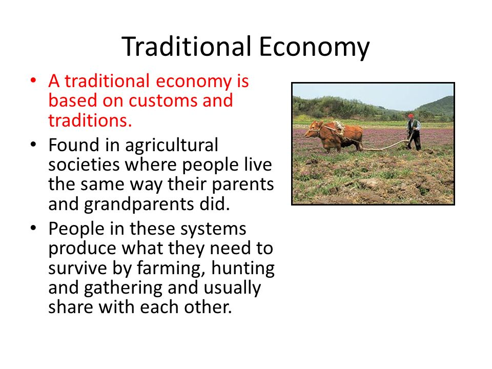 Traditional Economy A traditional economy is based on customs and traditions.