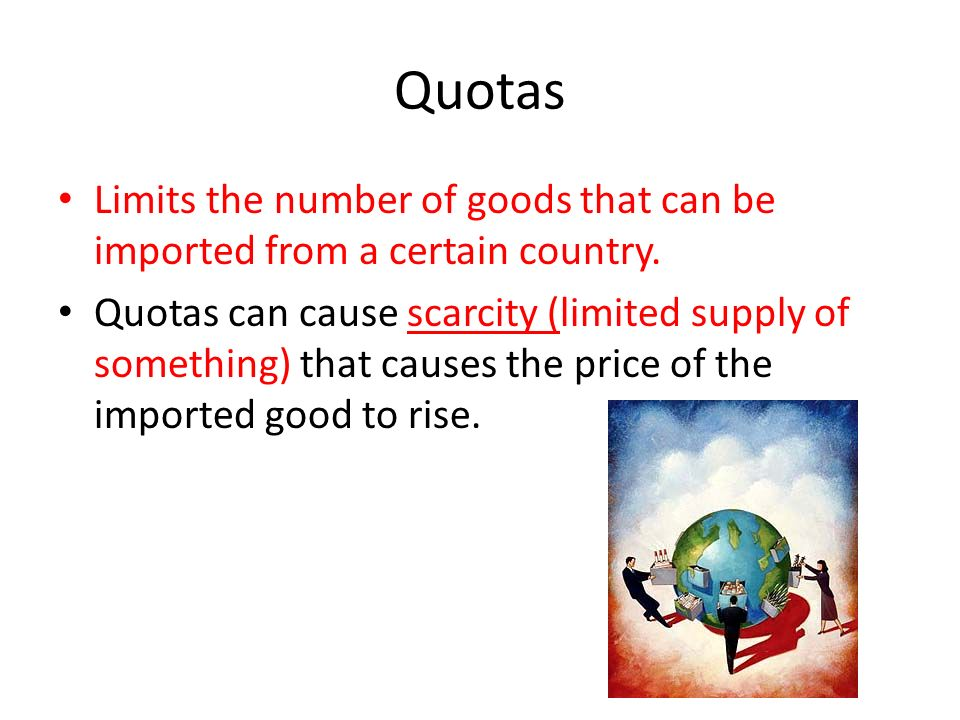 Quotas Limits the number of goods that can be imported from a certain country.
